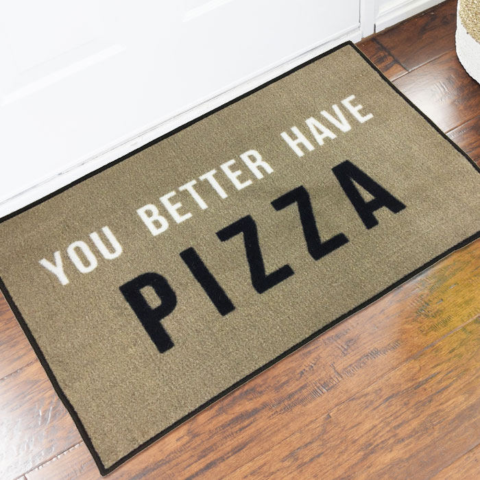 You Better Have Pizza Novelty Welcome Mat
