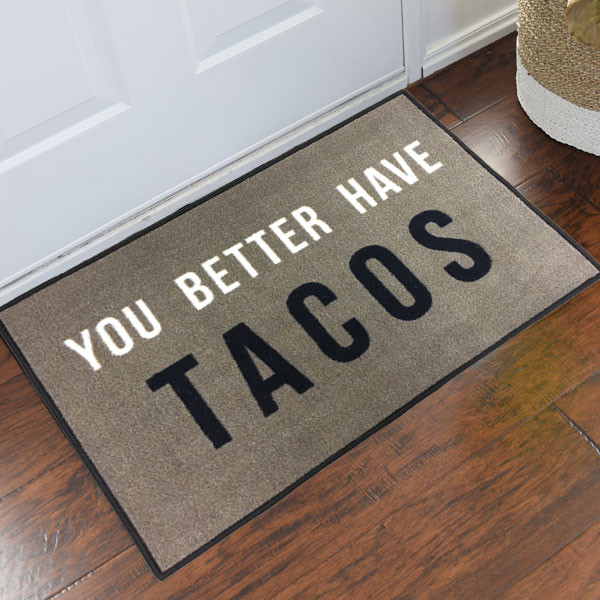 You Better Have Tacos Novelty Welcome Mat